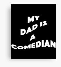 My Dad Is A Comedian - Comedian Comedy Laugh Laughter Humor Funny Wit Joke Comic Dad Father Canvas Print