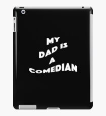 My Dad Is A Comedian - Comedian Comedy Laugh Laughter Humor Funny Wit Joke Comic Dad Father iPad Case/Skin