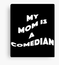My Mom Is A Comedian - Comedian Comedy Laugh Laughter Humor Funny Wit Joke Comic Mom Mother Canvas Print