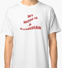 My Mom Is A Comedian - Comedian Comedy Laugh Laughter Humor Funny Wit Joke Comic Mom Mother  Classic T-Shirt