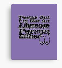Turns Out I'm Not an Afternoon Person Either  Canvas Print