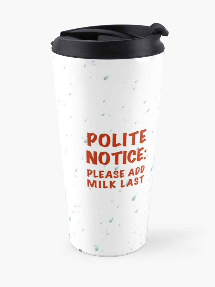 Alternate view of Polite Notice: Please add milk last Travel Mug