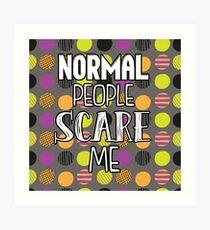 Normal People Scare Me- Polka dots Art Print