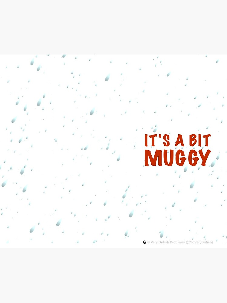 It's a bit muggy by SoVeryBritish