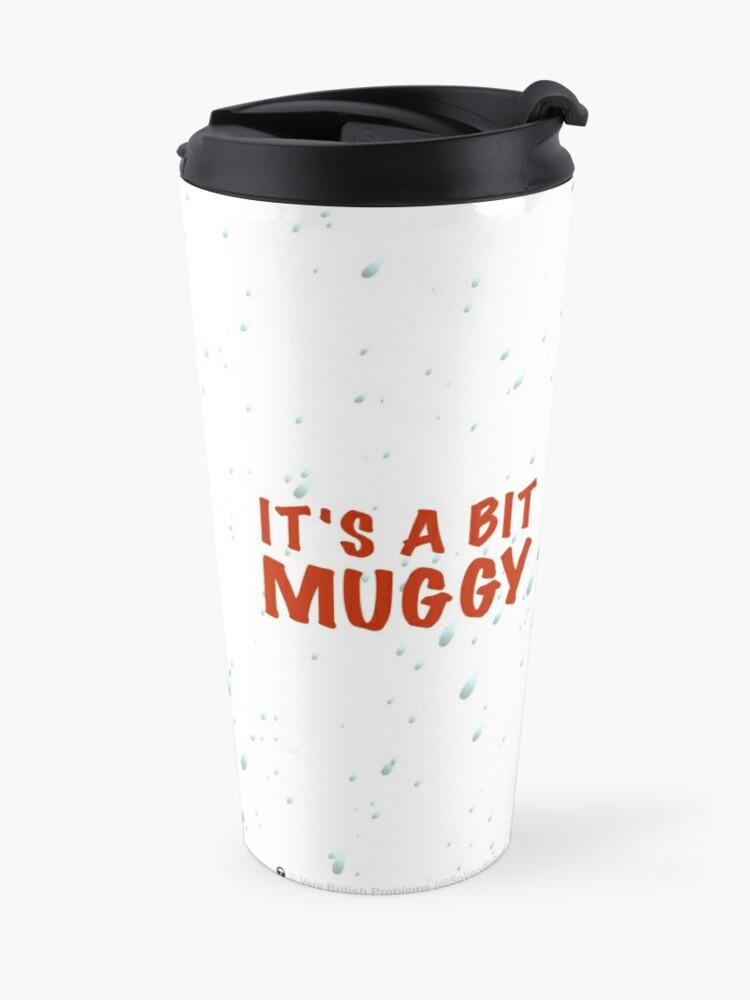 Alternate view of It's a bit muggy Travel Mug