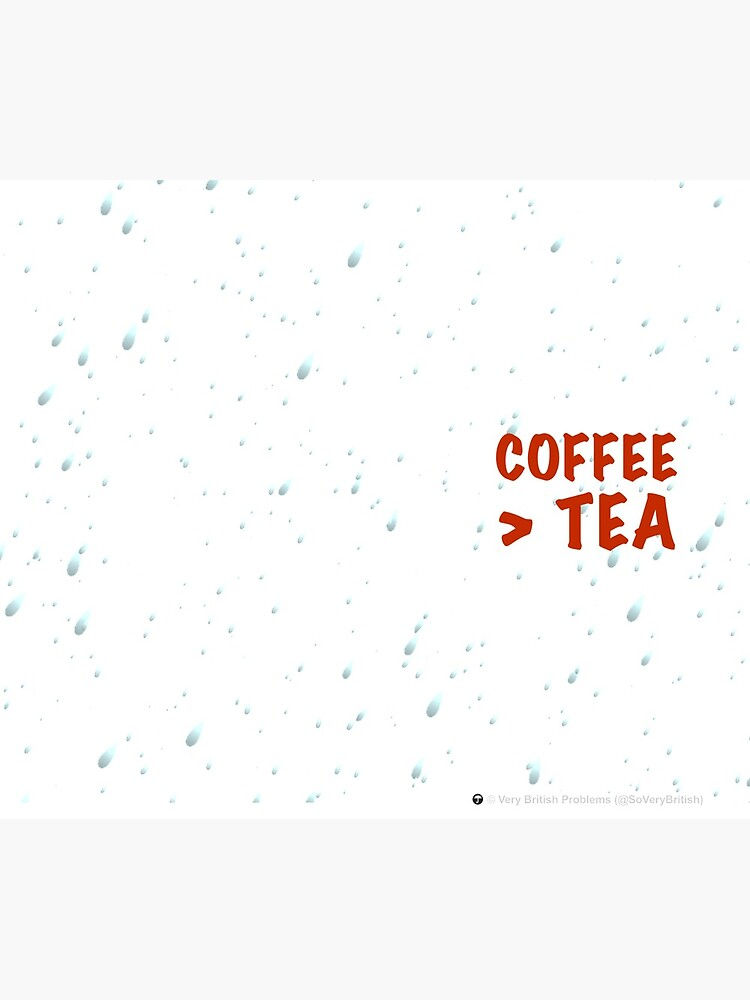 Coffee > Tea by SoVeryBritish