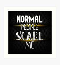 Normal People Scare Me- Black Art Print