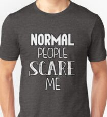 Normal People Scare Me- White T-Shirt