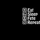 Eat Sleep Fete Repeat by Aviators Design Studio