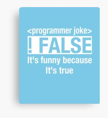Programmer Joke False It's Funny Because It's True  Canvas Print