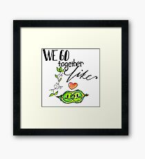 We Go Together like Peas in a Pod Framed Print