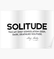 solitude, consolation - mary shelley Poster