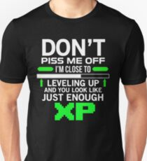 Dont piss me off - Im close to levelling up Unisex T-Shirt