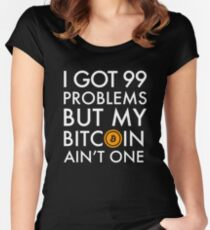 I Got 99 Problems But Bitcoin Ain't One Funny Crypto currency money trader miner Shirt Women's Fitted Scoop T-Shirt