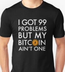 I Got 99 Problems But Bitcoin Ain't One Funny Crypto currency money trader miner Shirt Unisex T-Shirt