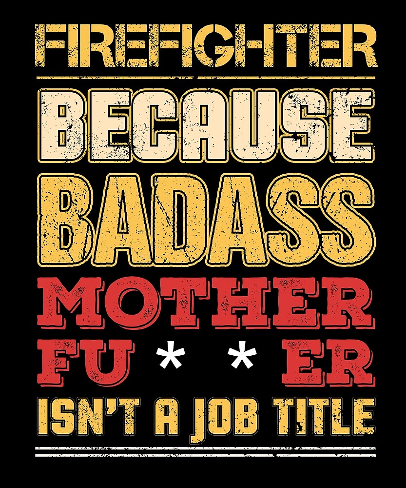 Firefighter Fireman Badass Job Title Humor Funny Cool Gift Work ...