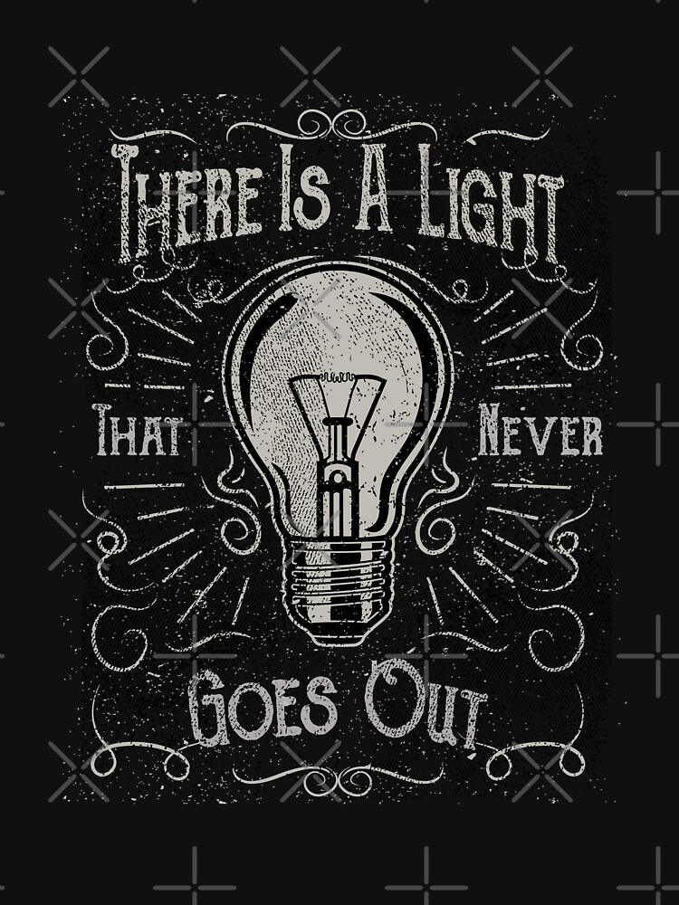 There Is A Light That Never Goes Out (black only) by ScottCarey