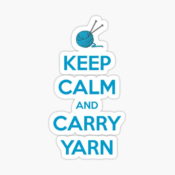 Knitting Gifts for Knitters - Keep Calm and Carry Yarn - Funny Gift Ideas for Knitters & Crochet Lovers Sticker