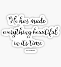 He Has Made Everything Beautiful In Its Time - ECCLESIASTES 3:11 Sticker