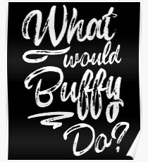 What would Buffy Do Poster