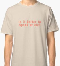Is it better to speak or die? Classic T-Shirt