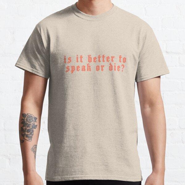 Vaut-il mieux parler ou mourir? T-shirt classique
