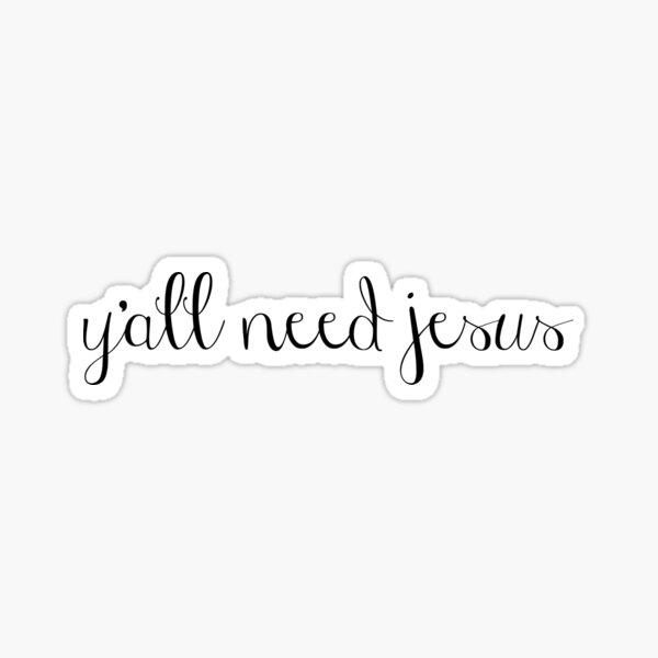 y'all need jesus Sticker