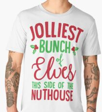 Jolliest Bunch Of Elves This Side Of The Nuthouse Men's Premium T-Shirt