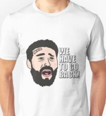 We Have to Go Back! T-Shirt