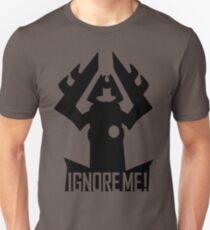 IGNORE ME! Unisex T-Shirt