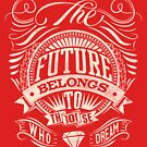 Quote - The Future Belongs to those Who Dream by ccorkin