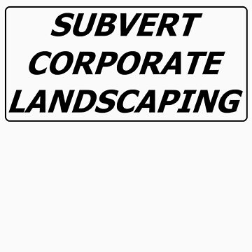 Subvert Corporate Landscaping by gwschenk