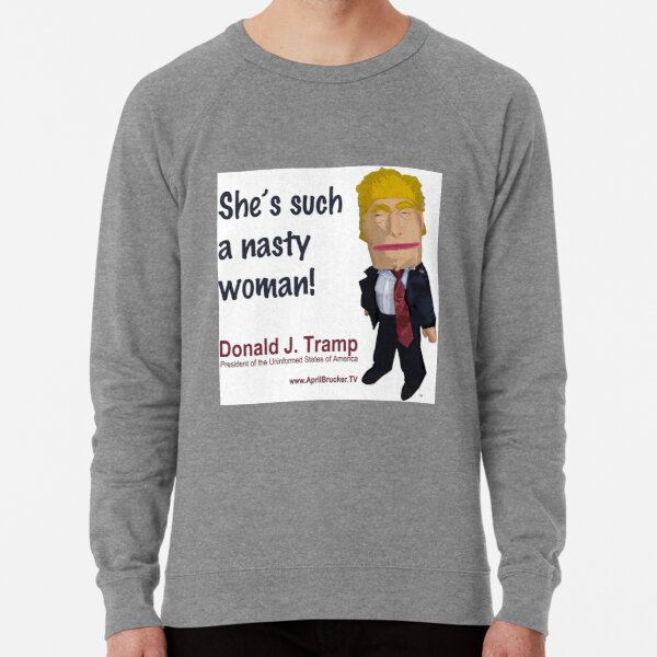 She's such a nasty woman! Lightweight Sweatshirt
