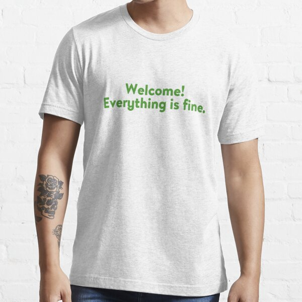 Everything is fine Essential T-Shirt