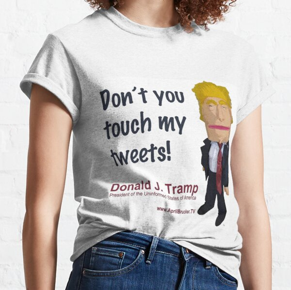 Don't you touch my tweets! Classic T-Shirt