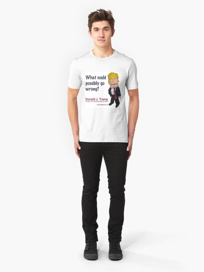 Alternate view of What could possibly go wrong? Slim Fit T-Shirt