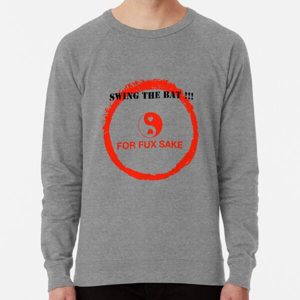 SWING THE BAT !!!  FOR FUX SAKE Lightweight Sweatshirt