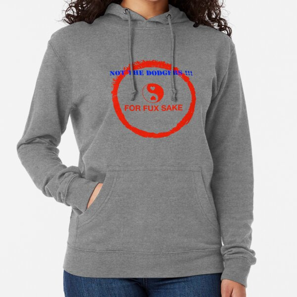 NOT THE DODGERS !!!  FOR FUX SAKE Lightweight Hoodie