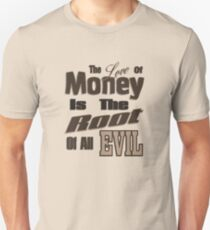 The Love of Money is the Root of All Evil T-Shirt