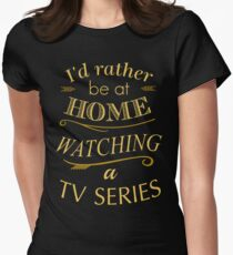 i'd rather be at home watching a tv series Women's Fitted T-Shirt