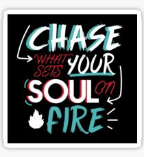Chase what Sets Your Soul on Fire Sticker