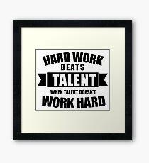 Hard Work Beats Talent Framed Print