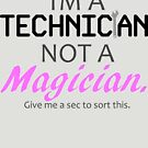 Technician Not Magician by carlingr-tech