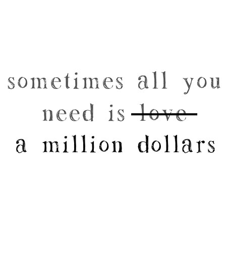 Sometime All You Need Is Love No A Million Dollars Posters By