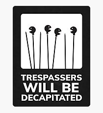 Trespassers Will Be Decapitated Photographic Print