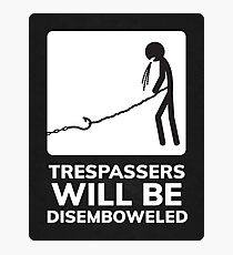 Trespassers Will Be Disemboweled Photographic Print