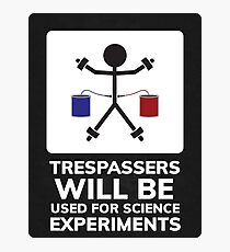 Trespassers Will Be Used For Science Experiments Photographic Print