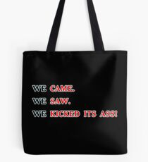 We came we saw we kicked its ass Tote Bag