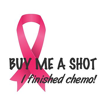 Buy Me A Shot Chemo Breast Cancer by CafePretzel