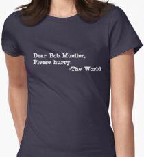 Lieber Bob Mueller, beeile dich bitte mit der Welt Tailliertes T-Shirt für Frauen